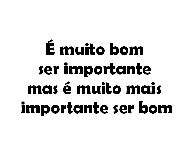 IMPORTANTE É SER BOM