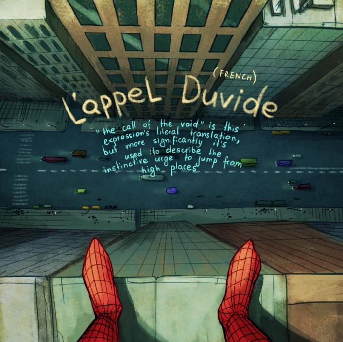 """L'appel Duvide, do Francês: """"A chamada do vazio"""" seria a tradução literal, mas tem sua melhor descrição seria sobre o instinto de pular do alto de prédios"""